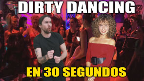 Dirty Dancing en 30 segundos