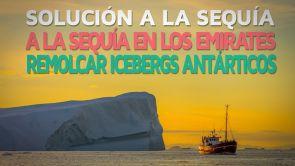 Solución a la sequía de los Emiratos Árabes: Icebergs ❄️