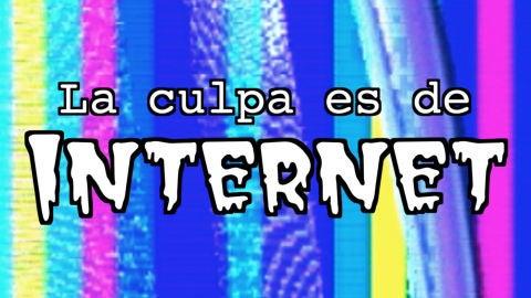 La culpa es de Internet