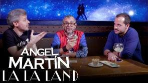 La La Land con Ángel Martín