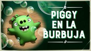 Capítulo 8: Piggy en la burbuja