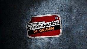 HISTORIAS CON DENOMINACION DE ORIGEN