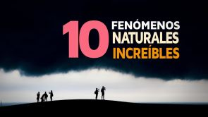 10 Fenómenos Naturales que te dejarán con la boca abierta