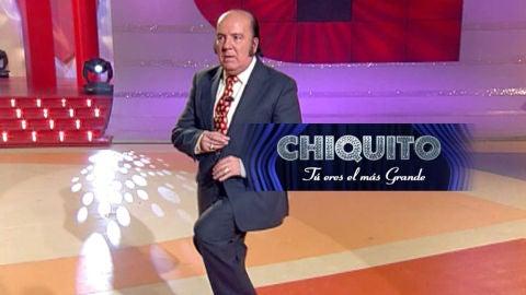 Chiquito, tú eres el más grande